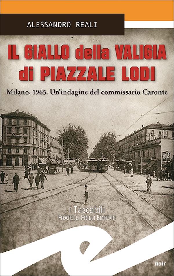 """Nuovo romanzo di Alessandro Reali: """"Il giallo della valigia di Piazzale  Lodi"""" Nuovo romanzo di Alessandro Reali (Fratelli Frilli Editori) – Liguria  2000 News"""